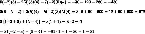 5(-2)(3)-2(3)(5)(4)+7(-2)(5)(4)= -30 -120- 280=-430\\\\3(3+5 -2)+3(5)(4)-5(-2)(3)(5)(4)=3\cdot 6 +60-600=18+60+600=678\\\\3 \left \{ (-2+3)+(5-4) \right \}=3(1+1)=3\cdot 2=6\\\\-81(-2+3)+(5-4)=-81 \cdot 1+1=80+1=81