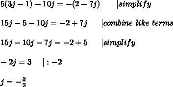 5(3j-1)-10j=-(2-7j)\ \ \ \ \ \  simplify\\\\15j-5-10j=-2+7j\ \ \ \ \  combine\ like\ terms\\\\15j-10j-7j=-2+5\ \ \ \ \  simplify\\\\-2j=3\ \ \ \  :-2\\\\j=-\frac{3}{2}