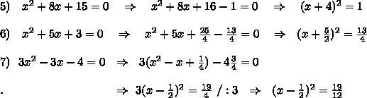 5)\ \ \ x^{2} +8x+15=0\ \ \ \Rightarrow\ \ \ x^{2} +8x+16-1=0\ \ \ \Rightarrow\ \ \ (x+4)^2=1\\\\6)\ \ \ x^{2} +5x+3=0\ \ \ \Rightarrow\ \ \ x^{2} +5x+ \frac{25}{4}- \frac{13}{4} =0\ \ \ \Rightarrow\ \ (x+ \frac{5}{2})^2= \frac{13}{4}  \\\\7)\ \ 3 x^{2} -3x-4=0\ \ \Rightarrow\ \ 3(x^2-x+ \frac{1}{4})-4 \frac{3}{4}=0\\\\.\ \ \ \ \ \ \ \ \ \ \ \ \ \  \ \ \ \ \ \ \ \ \ \ \ \ \ \ \Rightarrow\ 3(x- \frac{1}{2})^2=\frac{19}{4}\ /:3   \ \ \Rightarrow\ \ (x- \frac{1}{2} )^2= \frac{19}{12}