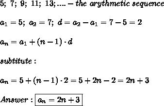 5;\ 7;\ 9;\ 11;\ 13;....-the\ arythmetic\ sequence\\\\a_1=5;\ a_2=7;\ d=a_2-a_1=7-5=2\\\\a_n=a_1+(n-1)\cdot d\\\\subtitute:\\\\a_n=5+(n-1)\cdot2=5+2n-2=2n+3\\\\Answer:\boxed{a_n=2n+3}