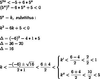 5^{2x}<-5+6*5^x\\(5^x)^2-6*5^x+5<0\\\\5^x=k,~substitua:\\\\k^2-6k+5<0\\\\\Delta=(-6)^2-4*1*5\\\Delta=36-20\\\Delta=16\\\\k< \dfrac{-(-6)\pm \sqrt{16} }{2*1}< \dfrac{6\pm4}{2}<\begin{cases} k'<\dfrac{6-4}{2}< \dfrac{2}{2}<1\\\\k''< \dfrac{6+4}{2}< \dfrac{10}{2}<5    \end{cases}