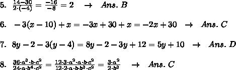 5.\ \  \frac{14-30}{2\cdot(-4)} = \frac{-16}{-8} =2\ \ \ \rightarrow\ \ Ans.\ B\\\\6.\ \ -3(x-10)+x=-3x+30+x=-2x+30\ \ \rightarrow\ \ Ans.\ C\\\\7.\ \ 8y-2-3(y-4)=8y-2-3y+12=5y+10\ \ \rightarrow\ \ Ans.\ D\\\\8.\ \  \frac{36\cdot a^3\cdot b\cdot c^2}{24\cdot a\cdot b^4\cdot c^2} =\frac{12\cdot3\cdot a^2\cdot a\cdot b\cdot c^2}{12\cdot2\cdot a\cdot b\cdot b^3\cdot c^2}= \frac{3\cdot a^2}{2\cdot b^3} \ \ \ \rightarrow\ \ Ans.\ C