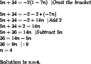 5n+34=-2(1-7n)\ \ |Omit\ the\ bracket\\5n+34=-2-2*(-7n)\5n+34=-2+14n\ \ |Add \ 2\5n+34+2=14n\5n+36=14n\ \ |Subtract\ 5n\36=14n-5n\36=9n\ \ |:9\n=4\\\textbf{Solution\ is\ n=4.}