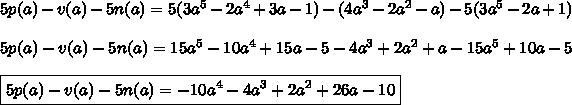5p(a)-v(a)-5n(a)=5(3a^5-2a^4+3a-1)-(4a^3-2a^2-a)-5(3a^5-2a+1)  \\\\5p(a)-v(a)-5n(a)=15a^5-10a^4+15a-5-4a^3+2a^2+a-15a^5+10a-5  \\\\\boxed{5p(a)-v(a)-5n(a)=-10a^4-4a^3+2a^2+26a-10}