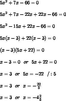 5x^2+7x-66=0 \\ \\5x^2+7x -22x+ 22x-66=0 \\ \\ 5x^2-15x+ 22x-66=0 \\ \\5x(x-3)+22(x-3)=0 \\ \\ (x-3)(5x+22)=0\\ \\x-3 = 0 \ \ or \ \ 5x+22 =0 \\ \\ x=3 \ \ or \ \ 5x=-22 \ \ /:5 \\ \\x=3 \ \ or \ \  x=-\frac{22}{5} \\ \\x=3 \ \ or \ \  x=-4\frac{2}{5}