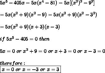 5x^5-405x=5x(x^4-81)=5x[(x^2)^2-9^2]\\\\=5x(x^2+9)(x^2-9)=5x(x^2+9)(x^2-3^2)\\\\=5x(x^2+9)(x+3)(x-3)\\\\if\ 5x^5-405=0\ then\\\\5x=0\ or\ x^2+9=0\ or\ x+3=0\ or\ x-3=0\\\\therefore:\\\boxed{x=0\ or\ x=-3\ or\ x=3}