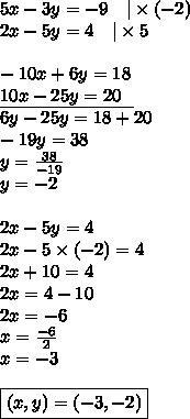 5x-3y=-9 \ \ \ |\times (-2) \\2x-5y=4 \ \ \ |\times 5 \\ \\-10x+6y=18 \\\underline{10x-25y=20 \ \ } \\6y-25y=18+20 \\-19y=38 \\y=\frac{38}{-19} \\y=-2 \\ \\2x-5y=4 \\2x-5 \times (-2)=4 \\2x+10=4 \\2x=4-10 \\2x=-6 \\x=\frac{-6}{2} \\x=-3 \\ \\\boxed{(x,y)=(-3,-2)}