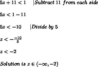 5z+11<1\ \ \ \ |Subtract\ 11 \ from\ each\ side\\\\5z<1-11\\\\ 5z<-10\ \ \ \ \ |Divide\ by\ 5\\\\z<-\frac{-10}{5}\\\\z<-2\\\\Solution\ is\ z\in(-\infty,-2)