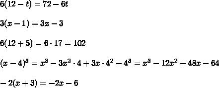 6(12-t)=72-6t\\\\3(x-1)=3x-3\\\\6(12+5)=6 \cdot 17=102\\\\(x-4)^3=x^3 -3 x^2 \cdot 4+3x\cdot 4^2-4^3=x^3 -12 x^2 +48x -64 \\\\-2(x+3) =-2x-6