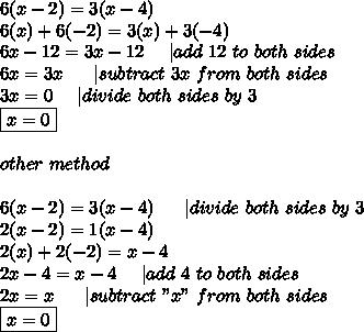 "6(x-2)=3(x-4)\\6(x)+6(-2)=3(x)+3(-4)\\6x-12=3x-12\ \ \ \ |add\ 12\ to\ both\ sides\\6x=3x\ \ \ \ \ |subtract\ 3x\ from\ both\ sides\\3x=0\ \ \ \ |divide\ both\ sides\ by\ 3\\\boxed{x=0}\\\\other\ method\\\\6(x-2)=3(x-4)\ \ \ \ \ |divide\ both\ sides\ by\ 3\\2(x-2)=1(x-4)\\2(x)+2(-2)=x-4\\2x-4=x-4\ \ \ \ |add\ 4\ to\ both\ sides\\2x=x\ \ \ \ \ |subtract\ ""x""\ from\ both\ sides\\\boxed{x=0}"