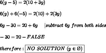 6(y-5)=2(10+3y)\\6(y)+6(-5)=2(10)+2(3y)\\6y-30=20+6y\ \ \ \ |subtract\ 6y\ from\ both\ sides\\-30=20-FALSE\\therefore:\boxed{NO\ SOLUTION\ (y\in\O)}