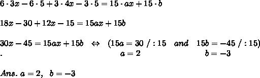 6\cdot3x-6\cdot5+3\cdot4x-3\cdot5=15\cdot ax+15\cdot b\\\\18x-30+12x-15=15ax+15b\\\\30x-45=15ax+15b\ \ \Leftrightarrow\ \ (15a=30\ /:15\ \ \ and\ \ \ 15b=-45\ /:15)\\.\ \ \ \ \ \ \ \ \ \ \ \ \ \ \ \ \ \ \ \ \ \ \ \ \ \ \  \ \ \ \ \ \ \ \ \ \ \ \ \ \ \ a=2\ \ \ \ \ \ \ \ \ \ \ \ \ \ \ \ \ \ \ \ \ \ \ b=-3\\\\Ans.\ a=2,\ \ b=-3