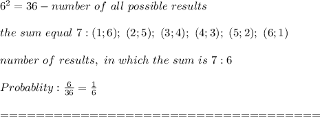 6^2=36-number\ of\ all\ possible\ results\\\\the\ sum\ equal\ 7:(1;6);\ (2;5);\ (3;4);\ (4;3);\ (5;2);\ (6;1)\\\\number\ of\ results,\ in\ which\ the\ sum\ is\ 7:6\\\\Probablity:\frac{6}{36}=\frac{1}{6}\\\\====================================