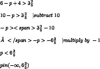 6-p+4>3\frac{2}{5}\\\\10-p>3\frac{2}{5}\ \ \ | subtract\ 10\\\\ -p><span>3\frac{2}{5}-10\\\\</span>-p>-6\frac{3}{5}\ \ \ | multiply\ by\ -1\\\\p<6\frac{3}{5}\\\\pin(-\infty,6\frac{3}{5})