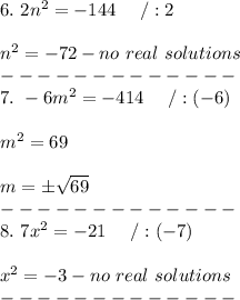 6.\ 2n^2=-144\ \ \ \ /:2\\\\n^2=-72-no\ real\ solutions\\-------------\\7.\ -6m^2=-414\ \ \ \ /:(-6)\\\\m^2=69\\\\m=\pm\sqrt{69}\\-------------\\8.\ 7x^2=-21\ \ \ \ /:(-7)\\\\x^2=-3-no\ real\ solutions\\-------------\\