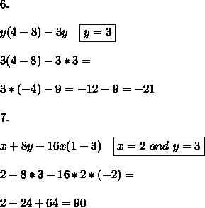 6. \\\\\ y(4-8)-3y \ \ \ \boxed{y=3}\\\\3(4-8)-3*3=\\\\3*(-4)-9=-12-9=-21\\\\7.\\\\ \ x+8y-16x(1-3) \ \ \ \boxed{x=2 \ and \ y=3}\\\\2+8*3-16*2*(-2)=\\\\2+24+64=90