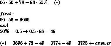 66\cdot56+78-98\cdot50\%=(*)\\\\first:\\66\cdot56=3696\\and\\50\%=0.5\to0.5\cdot98=49\\\\(*)=3696+78-49=3774-49=3725\leftarrow answer