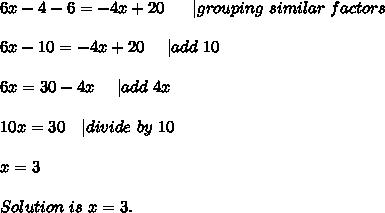 6x-4-6=-4x+20\ \ \ \ \ | grouping\ similar\ factors\\\\6x-10=-4x+20\ \ \ \ | add\ 10\\\\6x=30-4x\ \ \ \ |add\ 4x\\\\10x=30\ \ \ |divide\ by\ 10\\\\x=3\\\\Solution\ is\ x=3.