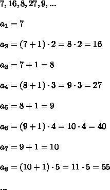 7,16,8,27,9,...\\\\a_1=7\\\\a_2=(7+1)\cdot2=8\cdot2=16\\\\a_3=7+1=8\\\\a_4=(8+1)\cdot3=9\cdot3=27\\\\a_5=8+1=9\\\\a_6=(9+1)\cdot4=10\cdot4=40\\\\a_7=9+1=10\\\\a_8=(10+1)\cdot5=11\cdot5=55\\\\...