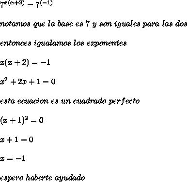 7^{x(x+2)} = 7^{(-1)} \\\\ notamos \ que \ la \ base \ es \ 7 \ y \ son \ iguales \ para \ las \ dos \\\\ entonces \ igualamos \ los \ exponentes \\\\ x(x+2) = -1 \\\\ x^{2}+2x+1=0 \\\\ esta \ ecuacion \ es \ un \ cuadrado \ perfecto \\\\ (x+1)^{2}=0 \\\\ x+1=0 \\\\ x=-1 \\\\ espero \ haberte \ ayudado