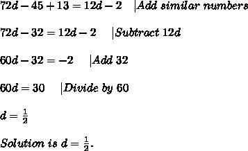 72d-45+13=12d-2\ \ \ |Add\ similar\ numbers\\72d-32=12d-2\ \ \ \ |Subtract\ 12d\\60d-32=-2\ \ \ \ |Add\ 32\\60d=30\ \ \ \ |Divide\ by\ 60\\d=\frac{1}{2}\\Solution\ is\ d=\frac{1}{2}.