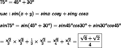 75^o=45^o+30^o\\\\use:sin(x+y)=sinx\ cosy+siny\ cosx\\\\sin75^o=sin(45^o+30^o)=sin45^ocos30^o+sin30^ocos45^o\\\\=\frac{\sqrt2}{2}\times\frac{\sqrt3}{2}+\frac{1}{2}\times\frac{\sqrt2}{2}=\frac{\sqrt6}{4}+\frac{\sqrt2}{4}=\boxed{\frac{\sqrt6+\sqrt2}{4}}