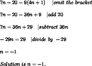 7n-20=9(4n+1)\ \ \ \ | omit\ the\ bracket\\7n-20=36n+9\ \ \ | add\ 20\\7n=36n+29\ \ \ | subtract\ 36n\\-29n=29\ \ \ | divide\ by\ -29\\n=-1\\Solution\ is\ n=-1.