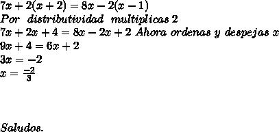 7x+2(x+2)=8x-2(x-1) \\ Por \ \ distributividad \ \ multiplicas\ 2 \\ 7x + 2x + 4 = 8x - 2x + 2 \ Ahora \ ordenas \ y \ despejas \ x \\ 9x + 4 = 6x + 2 \\ 3x = -2 \\ x = \frac{-2}{3}\\ \\ \\ \\ Saludos.