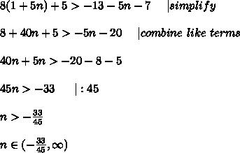 8(1+5n)+5>-13-5n-7\ \ \ \ |simplify\\8+40n+5>-5n-20\ \ \ \ |combine\ like\ terms\\40n+5n>-20-8-5\\45n>-33\ \ \ \ \ |:45\\n>-\frac{33}{45}\\n\in(-\frac{33}{45},\infty)