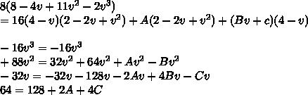 8(8-4v+11v^2-2v^3)\\=16(4-v)(2-2v+v^2)+A(2-2v+v^2)+(Bv+c)(4-v)\\\\-16v^3=-16v^3\\+88v^2=32v^2+64v^2+Av^2-Bv^2\\-32v=-32v-128v-2Av+4Bv-Cv\\64=128+2A+4C\\