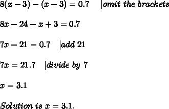 8(x-3)-(x-3)=0.7\ \ \ \ | omit\ the\ brackets\\8x-24-x+3=0.7\\7x-21=0.7\ \ \ | add\ 21\\7x=21.7 \ \ \ | divide\ by\ 7\\x=3.1\\Solution\ is\ x=3.1.