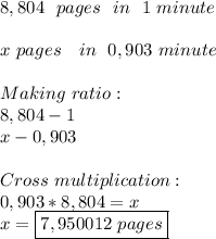 8,804\ \ pages\ \ in\ \ 1\ minute\\\\\ x\ pages\ \ \ in\ \ 0,903\ minute\\\\Making\ ratio:\\8,804-1\\x-0,903\\\\Cross\ multiplication:\\0,903*8,804=x\\x=\boxed{7,950012\ pages}
