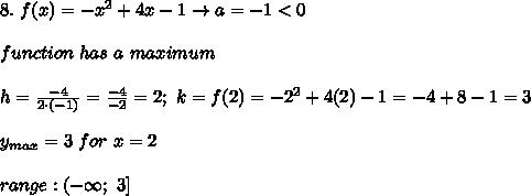 8.\ f(x)=-x^2+4x-1\to a=-1 < 0\\\\function\ has\ a\ maximum\\\\h=\frac{-4}{2\cdot(-1)}=\frac{-4}{-2}=2;\ k=f(2)=-2^2+4(2)-1=-4+8-1=3\\\\y_{max}=3\ for\ x=2\\\\range:(-\infty;\ 3]