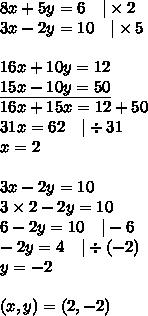 8x+5y=6 \ \ \ |\times 2 \\3x-2y=10 \ \ \ |\times 5 \\ \\16x+10y=12 \\\underline{15x-10y=50} \\16x+15x=12+50 \\31x=62 \ \ \ |\div 31 \\x=2 \\ \\3x-2y=10 \\3 \times 2-2y=10 \\6-2y=10 \ \ \ |-6 \\-2y=4 \ \ \ |\div (-2) \\y=-2 \\ \\(x,y)=(2,-2)