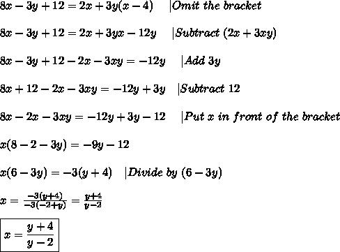8x-3y+12=2x+3y(x-4)\ \ \ \ | Omit\ the\ bracket\\\\8x-3y+12=2x+3yx-12y\ \ \ \ | Subtract\ (2x+3xy)\\\\8x-3y+12-2x-3xy=-12y\ \ \ \ |Add\ 3y\\\\8x+12-2x-3xy=-12y+3y\ \ \ |Subtract\ 12\\\\8x-2x-3xy=-12y+3y-12\ \ \ \ | Put\ x\ in\ front\ of\ the\ bracket\\\\x(8-2-3y)=-9y-12\\\\x(6-3y)=-3(y+4)\ \ \ |Divide\ by\ (6-3y)\\\\x=\frac{-3(y+4)}{-3(-2+y)}=\frac{y+4}{y-2}\\\\\boxed{x=\frac{y+4}{y-2}}