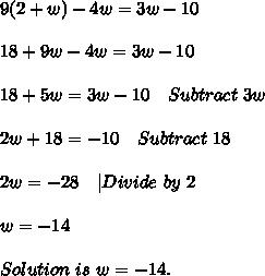 9(2+w)-4w=3w-10\\\\18+9w-4w=3w-10\\\\18+5w=3w-10\ \ \ Subtract\ 3w\\\\2w+18=-10\ \ \ Subtract\ 18\\\\2w=-28\ \ \ |Divide\ by\ 2\\\\w=-14\\\\Solution\ is\ w=-14.