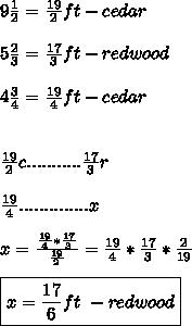 9\frac{1}{2}=\frac{19}{2} ft -cedar \\ \\ 5\frac{2}{3}=\frac{17}{3}ft-redwood \\ \\ 4\frac{3}{4}=\frac{19}{4}ft-cedar \\ \\\\ \frac{19}{2}c...........\frac{17}{3}r \\ \\ \frac{19}{4}..............x \\ \\ x=\frac{ \frac{19}{4}*\frac{17}{3}}{\frac{19}{2}}= \frac{19}{4}*\frac{17}{3}*\frac{2}{19} \\ \\\boxed{ x= \frac{17}{6}ft \ -redwood}