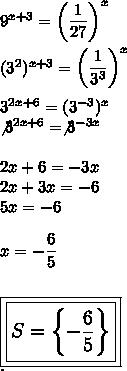 9^{x+3}= \left(\dfrac{1}{27}\right)^x\\\\(3^2)^{x+3}=\left( \dfrac{1}{3^3}\right)^x\\\\3^{2x+6}=(3^{-3})^x \\\not3^{2x+6}=\not3^{-3x}\\\\2x+6=-3x\\2x+3x=-6\\5x=-6\\\\x= -\dfrac{6}{5}\\\\\\\large\boxed{\boxed{S=\left\{-\dfrac{6}{5}\right\}}}\\.