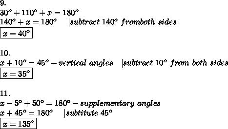 9.\30^o+110^o+x=180^o\140^o+x=180^o\ \ \ \ |subtract\ 140^o\ from both\ sides\\boxed{x=40^o}\\10.\x+10^o=45^o-vertical\ angles\ \ \ |subtract\ 10^o\ from\ both\ sides\\boxed{x=35^o}\\11.\x-5^o+50^o=180^o-supplementary\ angles\x+45^o=180^o\ \ \ \ |subtitute\ 45^o\\boxed{x=135^o}