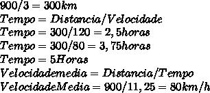 900/3 = 300 km \\ Tempo= Distancia/Velocidade \\ Tempo=300/120 =2,5 horas \\ Tempo=300/80= 3,75 horas \\ Tempo=5 Horas \\  Velocidade media =Distancia/Tempo \\ Velocidade Media= 900/11,25=80km/h