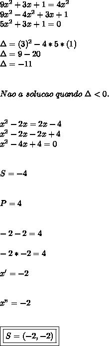 "9x^2+ 3x+1 = 4x^2 \\ 9x^2-4x^2+3x+1 \\ 5x^2+3x+1=0  \\  \\ \Delta= (3)^2-4*5*(1) \\ \Delta= 9-20 \\ \Delta= -11 \\  \\  \\ Nao~a ~solucao ~quando ~\Delta<0. \\  \\  \\ x^2-2x= 2x-4 \\ x^2-2x-2x+4 \\ x^2-4x+4=0 \\  \\  \\ S= -4 \\  \\  \\ P= 4 \\  \\  \\ -2-2= 4 \\  \\ -2*-2=4 \\  \\ x'= -2 \\  \\  \\ x""= -2 \\  \\  \\ \boxed{\boxed{S= ( -2,-2)}}"