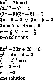9x^2-25=0 \\(3x)^2-5^2=0 \\(3x-5)(3x+5)=0 \\3x-5=0 \ \lor \ 3x+5=0 \\3x=5 \ \lor \ 3x=-5 \\x=\frac{5}{3} \ \lor \ x=-\frac{5}{3} \\\hbox{two solutions} \\ \\5x^2+20x+20=0 \\x^2+4x+4=0 \\(x+2)^2=0 \\x+2=0 \\x=-2 \\\hbox{one solution}