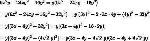 9x^2y-24xy^2-16y^3=y(9x^2-24xy-16y^2)\\\\=y(9x^2-24xy+16y^2-32y^2)=y[(3x)^2-2\cdot3x\cdot4y+(4y)^2-32y^2]\\\\=y[(3x-4y)^2-32y^2]=y[(3x-4y)^2-16\cdot2y)]\\\\=y[(3x-4y)^2-(4\sqrt2\ y)^2]=y(3x-4y-4\sqrt2\ y)(3x-4y+4\sqrt2\ y)