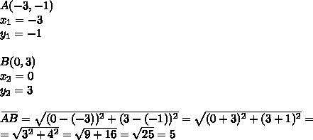 A(-3,-1) \\x_1=-3 \\ y_1=-1 \\ \\B(0,3) \\x_2=0 \\ y_2=3 \\ \\\overset{\underline{ \ \ \ \ }}{AB}=\sqrt{(0-(-3))^2+(3-(-1))^2}=\sqrt{(0+3)^2+(3+1)^2}= \\=\sqrt{3^2+4^2}=\sqrt{9+16}=\sqrt{25}=5