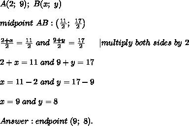 A(2;\ 9);\ B(x;\ y)\\midpoint\ AB:\left(\frac{11}{2};\ \frac{17}{2}\right)\\\frac{2+x}{2}=\frac{11}{2}\ and\ \frac{9+y}{2}=\frac{17}{2}\ \ \ \ \ |multiply\ both\ sides\ by\ 2\\2+x=11\ and\ 9+y=17\\x=11-2\ and\ y=17-9\\x=9\ and\ y=8\\Answer:endpoint\ (9;\ 8).
