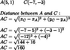 A(5,1)\ \ \ \ \ \ C(-7,-3)\\\\Distance\ between\ A \ and\ C:\\AC=\sqrt{(x_C-x_A)^2+(y_C-y_A)^2}\\\\AC=\sqrt{(-7-5)^2+(-3-1)^2}\\AC=\sqrt{(-12)^2+(-4)^2}\\AC=\sqrt{144+16}\\AC=\sqrt{160}
