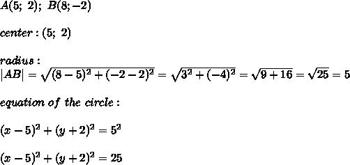 A(5;\ 2);\ B(8;-2)\\\\center:(5;\ 2)\\\\radius:\\|AB|=\sqrt{(8-5)^2+(-2-2)^2}=\sqrt{3^2+(-4)^2}=\sqrt{9+16}=\sqrt{25}=5\\\\equation\ of\ the\ circle:\\\\(x-5)^2+(y+2)^2=5^2\\\\(x-5)^2+(y+2)^2=25
