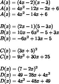 A(x) = (4x-2)(x-3)\\A(x) = 4x^2-12x - 2x + 6\\A(x) = 4x^2-14x+6\\\\B(x) = (2x-1)(5-3x)\\B(x) = 10x-6x^2-5+3x\\B(x) = -6x^2+13x-5\\\\C(x) = (3x+5)^2\\C(x) = 9x^2 + 30x + 25\\\\D(x) = (7-2x)^2\\D(x) = 49 - 28x+4x^2\\D(x) = 4x^2-48x+49