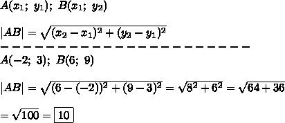 A(x_1;\ y_1);\ B(x_1;\ y_2)\\\\|AB|=\sqrt{(x_2-x_1)^2+(y_2-y_1)^2}\\----------------------\\A(-2;\ 3);\ B(6;\ 9)\\\\|AB|=\sqrt{(6-(-2))^2+(9-3)^2}=\sqrt{8^2+6^2}=\sqrt{64+36}\\\\=\sqrt{100}=\boxed{10}