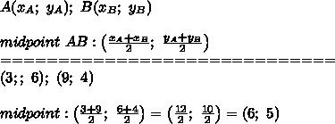 A(x_A;\ y_A);\ B(x_B;\ y_B)\\\\midpoint\ AB:\left(\frac{x_A+x_B}{2};\ \frac{y_A+y_B}{2}\right)\\=============================\\(3;;\ 6);\ (9;\ 4)\\\\midpoint:\left(\frac{3+9}{2};\ \frac{6+4}{2}\right)=\left(\frac{12}{2};\ \frac{10}{2}\right)=(6;\ 5)